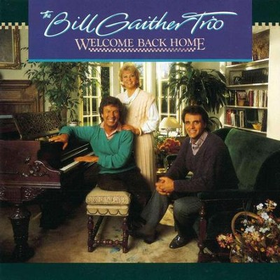 Welcome Back Home  [Music Download] -     By: The Bill Gaither Trio