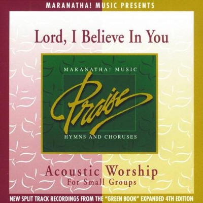 Acoustic Worship: Lord, I Believe In You  [Music Download] -     By: Maranatha! Singers