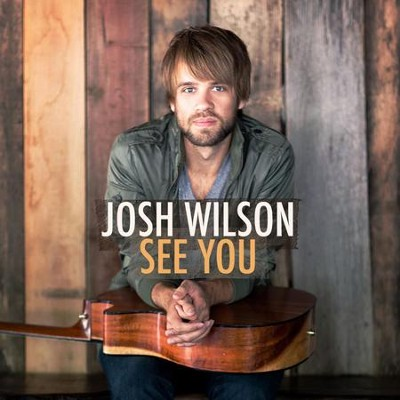 See You  [Music Download] -     By: Josh Wilson