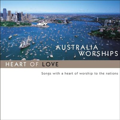 Australia Worships: Heart Of Love  [Music Download] -     By: Maranatha! Singers