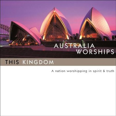 Australia Worships: This Kingdom  [Music Download] -     By: Maranatha! Singers