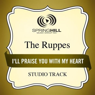 I'll Praise You With My Heart (Studio Track)  [Music Download] -     By: The Ruppes