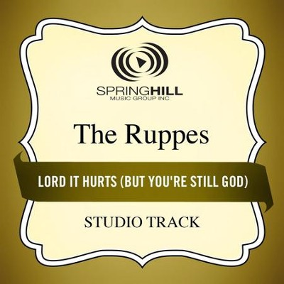 Lord It Hurts (But You're Still God) (Studio Track)  [Music Download] -     By: The Ruppes