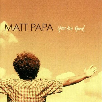 You Are Good  [Music Download] -     By: Matt Papa