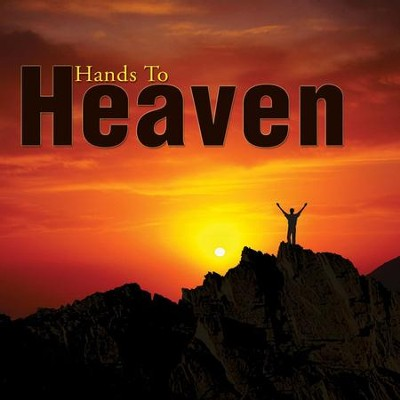 Hands To Heaven  [Music Download] -     By: Maranatha! Singers