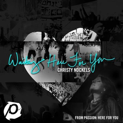 Waiting Here For You (Radio Version)  [Music Download] -     By: Christy Nockels