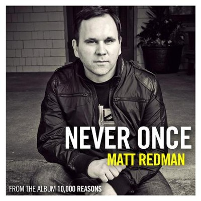 Never Once (Radio Version)  [Music Download] -     By: Matt Redman