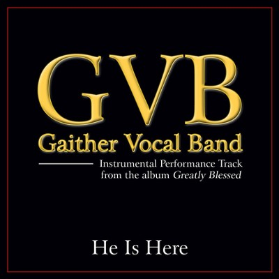 He Is Here (Low Key Performance Track Without Backgrounds Vocals)  [Music Download] -     By: Gaither Vocal Band