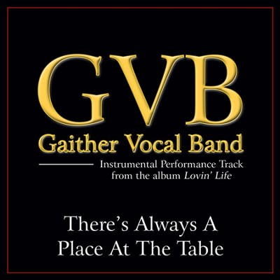 There's Always A Place At The Table (Original Key Performance Track Without Background Vocals)  [Music Download] -     By: Gaither Vocal Band