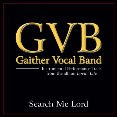 Search Me Lord (Original Key Performance Track Without Background Vocals)  [Music Download] -     By: Gaither Vocal Band