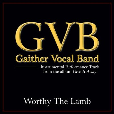 Worthy The Lamb (Original Key Performance Track Without Background Vocals)  [Music Download] -     By: Gaither Vocal Band