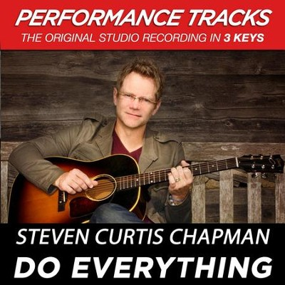 Do Everything (Medium Key Performance Track Without Background Vocals)  [Music Download] -     By: Steven Curtis Chapman