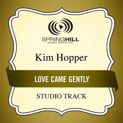 Love Came Gently (Studio Track)  [Music Download] -     By: Kim Hopper