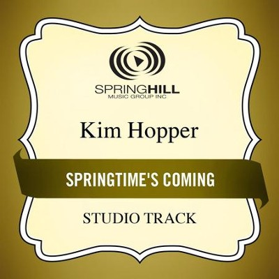 Springtime's Coming (Medium Key Performance Track With Background Vocals)  [Music Download] -     By: Kim Hopper