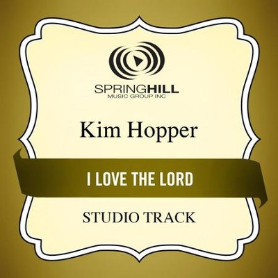 I Love The Lord (Low Key Performance Track Without Background Vocals)  [Music Download] -     By: Kim Hopper