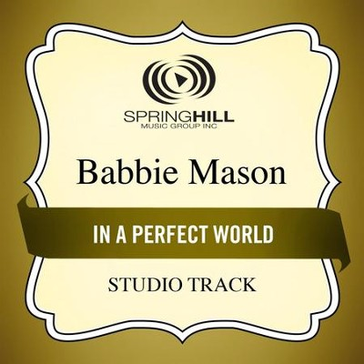 In A Perfect World (Medium Key Performance Track Without Background Vocals)  [Music Download] -     By: Babbie Mason
