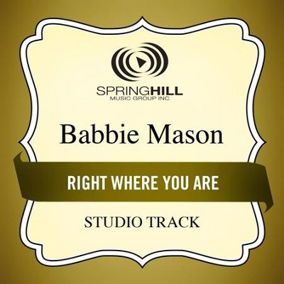Right Where You Are (Studio Track)  [Music Download] -     By: Babbie Mason
