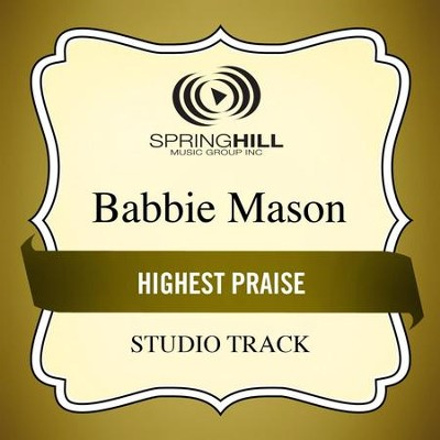 Highest Praise  [Music Download] -     By: Babbie Mason