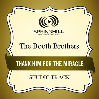 Thank Him For The Miracle (Low Key Performance Track Without Background Vocals)  [Music Download] -     By: The Booth Brothers