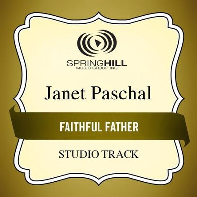 Faithful Father (Studio Track)  [Music Download] -     By: Janet Paschal