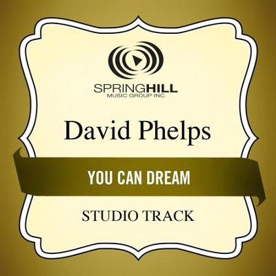 You Can Dream (Studio Track)  [Music Download] -     By: David Phelps