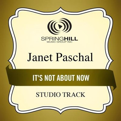 It's Not About Now (Medium Key Performance Track With Background Vocals)  [Music Download] -     By: Janet Paschal