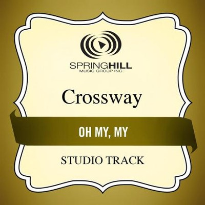 Oh My, My (Low Key Performance Track Without Background Vocals)  [Music Download] -     By: CrossWay