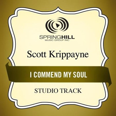 I Commend My Soul (Studio Track)  [Music Download] -     By: Scott Krippayne