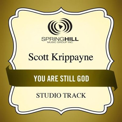 You Are Still God (Studio Track)  [Music Download] -     By: Scott Krippayne