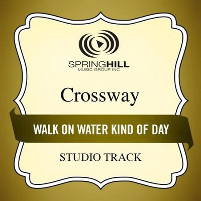 Walk On Water Kind of Day (Studio Track)  [Music Download] -     By: CrossWay