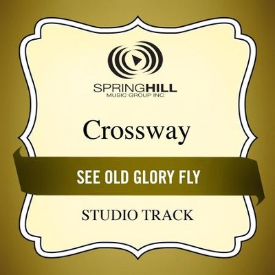 See Old Glory Fly (Studio Track)  [Music Download] -     By: CrossWay