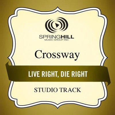 Live Right, Die Right (Studio Track)  [Music Download] -     By: CrossWay