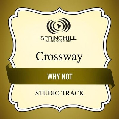 Why Not (Medium Key Performance Track With Background Vocals)  [Music Download] -     By: CrossWay