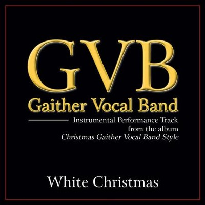 White Christmas (Low Key Performance Track Without Background Vocals)  [Music Download] -     By: Gaither Vocal Band