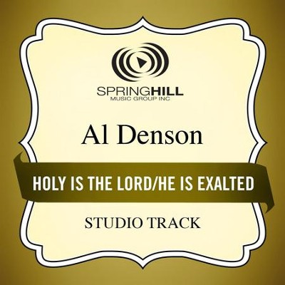 Holy Is the Lord / He Is Exalted (Medley) [Studio Track]  [Music Download] -     By: Al Denson