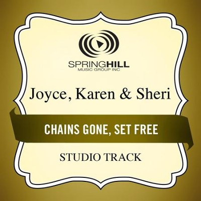 Chains Gone, Set Free (High Key Performance Track Without Background Vocals)  [Music Download] -     By: Karen Joyce, Sheri Joyce