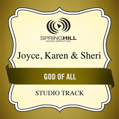 God of All (High Key Performance Track Without Background Vocals)  [Music Download] -     By: Karen Joyce, Sheri Joyce
