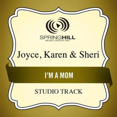 I'm a Mom (Low Key Performance Track Without Background Vocals)  [Music Download] -     By: Karen Joyce, Sheri Joyce