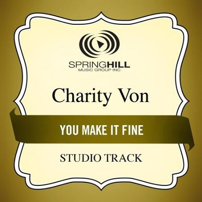 You Make It Fine (Studio Track)  [Music Download] -     By: Charity Von