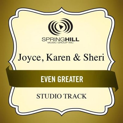 Even Greater (Medium Key Performance Track Without Background Vocals)  [Music Download] -     By: Karen Joyce, Sheri Joyce
