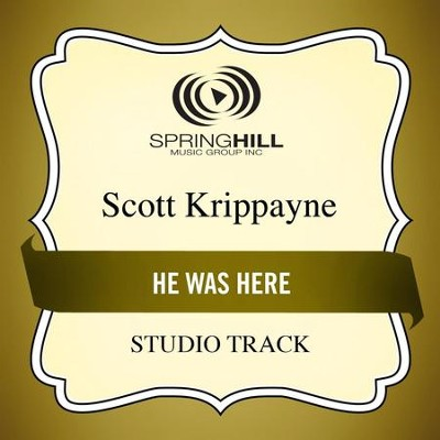 He Was Here (Studio Track)  [Music Download] -     By: Scott Krippayne