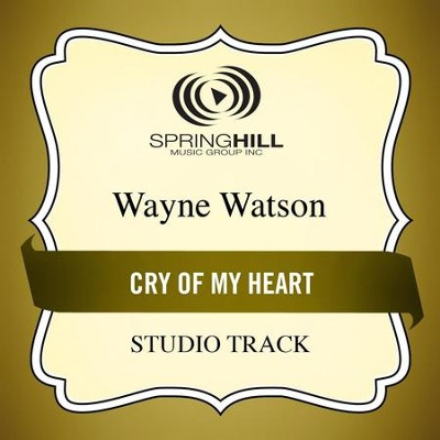 Cry Of My Heart  [Music Download] -     By: Wayne Watson