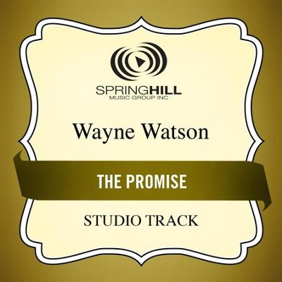 The Promise (Studio Track)  [Music Download] -     By: Wayne Watson