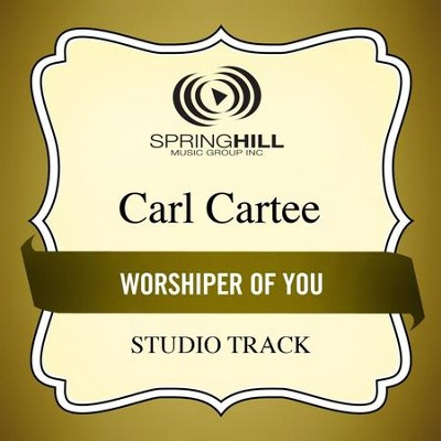 Worshiper of You (Medium Key Performance Track With Background Vocals)  [Music Download] -     By: Carl Cartee