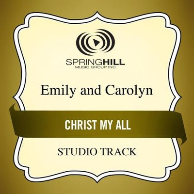 Christ My All (Studio Track)  [Music Download] -     By: Emily Nicholas, Carolyn Nicholas