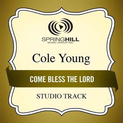 Come Bless The Lord (Medium Key Performance Track With Background Vocals)  [Music Download] -     By: Cole Young