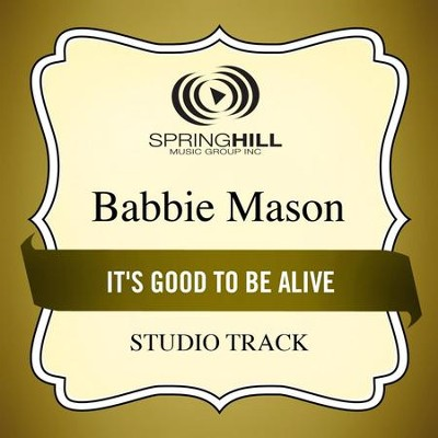 It's Good to Be Alive (Studio Track)  [Music Download] -     By: Babbie Mason