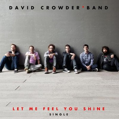 Let Me Feel You Shine  [Music Download] -     By: David Crowder Band