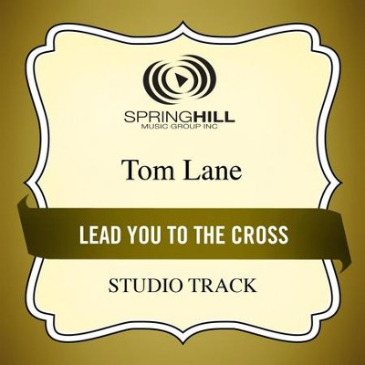 Lead You to the Cross (Studio Track)  [Music Download] -     By: Tom Lane