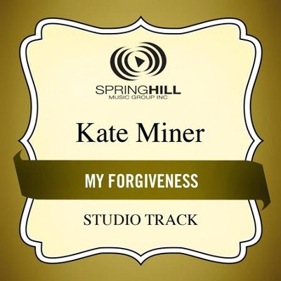 My Forgiveness (Studio Track)  [Music Download] -     By: Kate Miner